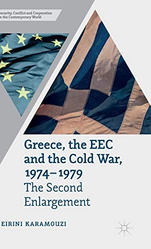 9781137331328: Greece, the EEC and the Cold War 1974-1979: The Second Enlargement (Security, Conflict and Cooperation in the Contemporary World)