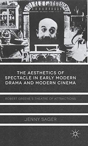 9781137332394: The Aesthetics of Spectacle in Early Modern Drama and Modern Cinema: Robert Greene's Theatre of Attractions