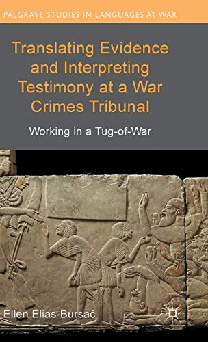 Translating Evidence and Interpreting Testimony at a War Crimes Tribunal: Working in a Tug-of-War (...