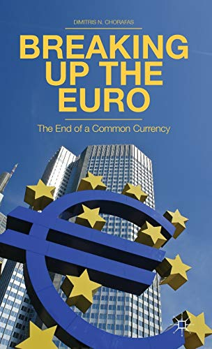 9781137333261: Breaking Up the Euro: The End of a Common Currency