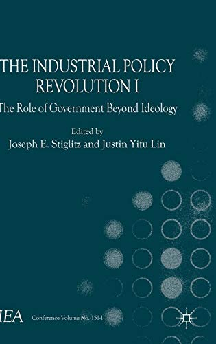 9781137335166: The Industrial Policy Revolution I: The Role of Government Beyond Ideology (International Economic Association Series)