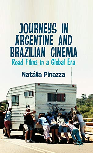 Journeys in Argentine and Brazilian Cinema: Road Films in a Global Era: Pinazza, Natália