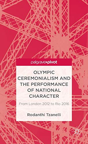 Olympic Ceremonialism and The Performance of National: Tzanelli, R.