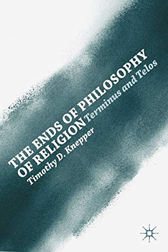 9781137336866: The Ends of Philosophy of Religion: Terminus and Telos