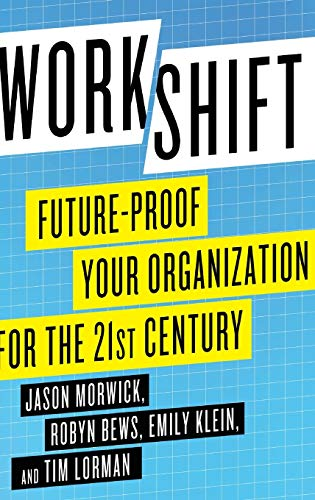 Workshift: Future-Proof Your Organization for the 21st Century: Morwick, Jason; Bews, Robyn; Klein,...