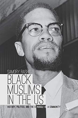 Black Muslims in the US: History, Politics, and the Struggle of a Community: Rashid, Dr. Samory