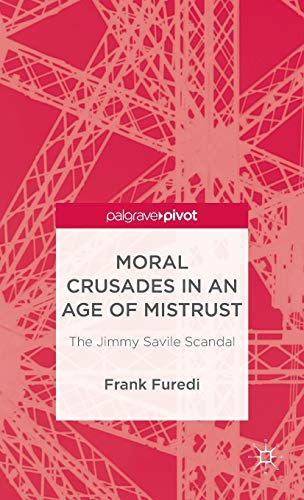 9781137338013: Moral Crusades in an Age of Mistrust: The Jimmy Savile Scandal (Palgrave Pivot)