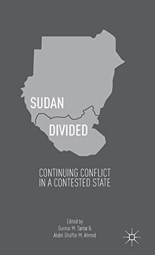 Sudan Divided: Continuing Conflict in a Contested State: S�rb�, Gunnar M., Ahmed, Abdel Ghaffar...