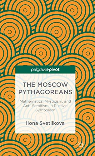 9781137338273: The Moscow Pythagoreans: Mathematics, Mysticism, and Anti-Semitism in Russian Symbolism (Palgrave Pivot)