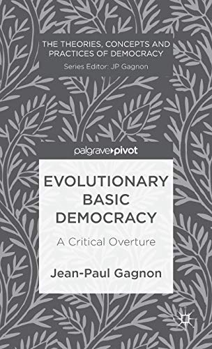 9781137338655: Evolutionary Basic Democracy: A Critical Overture (The Theories, Concepts and Practices of Democracy)