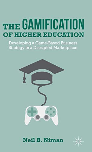 9781137338730: The Gamification of Higher Education: Developing a Game-Based Business Strategy in a Disrupted Marketplace