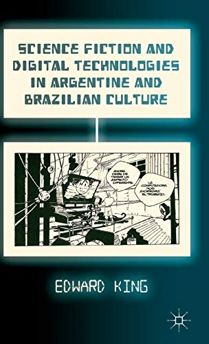 9781137338754: Science Fiction and Digital Technologies in Argentine and Brazilian Culture