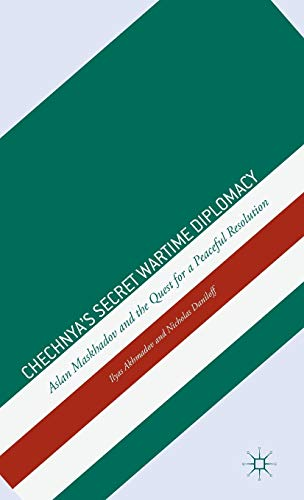 9781137338785: Chechnya's Secret Wartime Diplomacy: Aslan Maskhadov and the Quest for a Peaceful Resolution