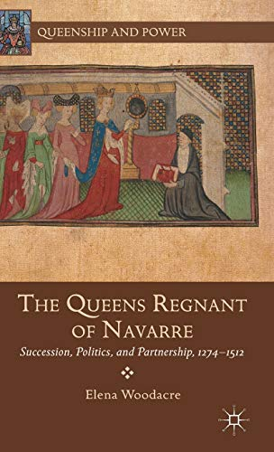 9781137339140: The Queens Regnant of Navarre: Succession, Politics, and Partnership, 1274-1512 (Queenship and Power)