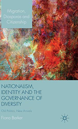 9781137339300: Nationalism, Identity and the Governance of Diversity: Old Politics, New Arrivals