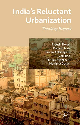 India's Reluctant Urbanization: Thinking Beyond: Tiwari, Piyush; Nair, Ranesh; Ankinapalli, ...
