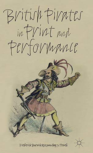 British Pirates in Print and Performance: Burwick, Frederick and Manushag N. Powell