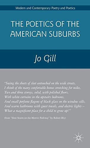 The Poetics of the American Suburbs (Modern and Contemporary Poetry and Poetics): Gill, Jo
