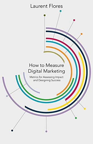 9781137340689: How to Measure Digital Marketing: Metrics for Assessing Impact and Designing Success