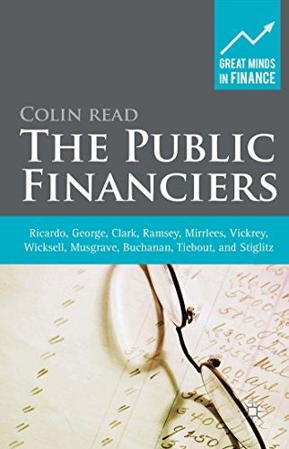 9781137341334: The Public Financiers: Ricardo, George, Clark, Ramsey, Mirrlees, Vickrey, Wicksell, Musgrave, Buchanan, Tiebout, and Stiglitz (Great Minds in Finance)