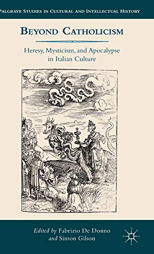 9781137342027: Beyond Catholicism: Heresy, Mysticism, and Apocalypse in Italian Culture (Palgrave Studies in Cultural and Intellectual History)