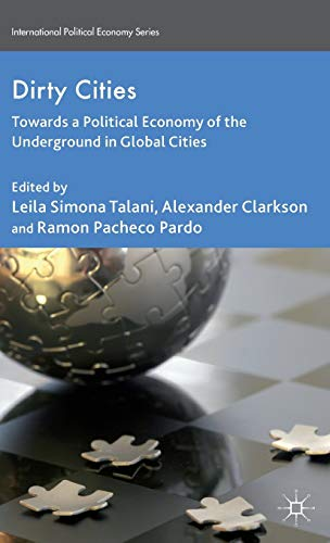 Dirty Cities: Towards a Political Economy of the Underground in Global Cities (International ...