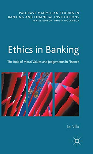 9781137343406: Ethics in Banking: The Role of Moral Values and Judgements in Finance (Palgrave Macmillan Studies in Banking and Financial Institutions)