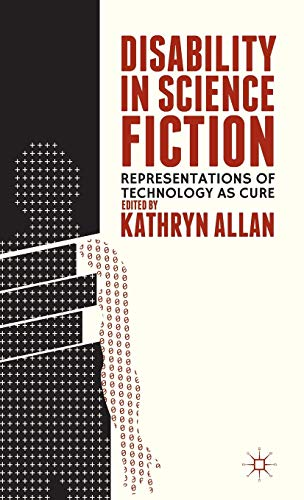 9781137343420: Disability in Science Fiction: Representations of Technology as Cure