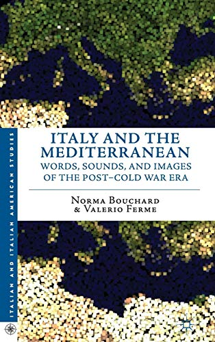 Italy and the Mediterranean: Words, Sounds, and Images of the Post-Cold War Era (Italian and ...