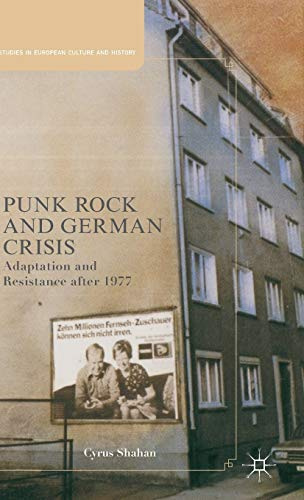 9781137343666: Punk Rock and German Crisis: Adaptation and Resistance after 1977 (Studies in European Culture and History)