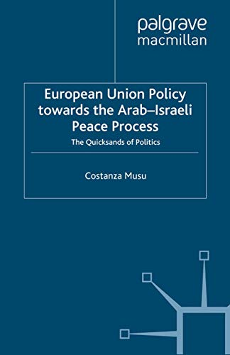 9781137343703: European Union Policy Towards The Arab-Israeli Peace Process: The Quicksands of Politics (Palgrave Studies in European Union Politics)