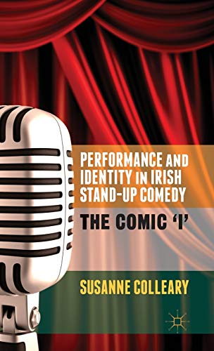 9781137343895: Performance and Identity in Irish Stand-Up Comedy: The Comic 'i'