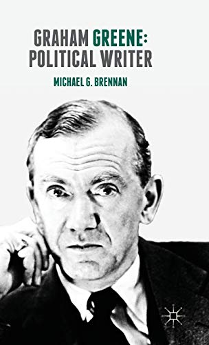 Graham Greene: Political Writer: Michael G. Brennan