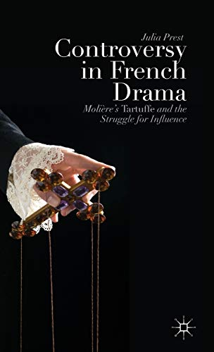 9781137343994: Controversy in French Drama: Molière's Tartuffe and the Struggle for Influence