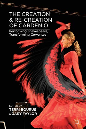 9781137344205: The Creation and Re-Creation of Cardenio: Performing Shakespeare, Transforming Cervantes