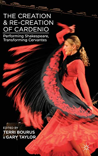 9781137344212: The Creation and Re-Creation of Cardenio: Performing Shakespeare, Transforming Cervantes