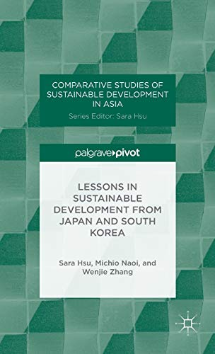 Lessons in Sustainable Development from Japan and South Korea (Comparative Studies of Sustainable ...