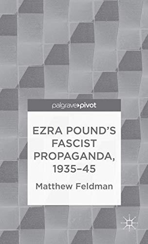 Ezra Pound's Fascist Propaganda, 1935-45 (Palgrave Pivot): Feldman, Matthew