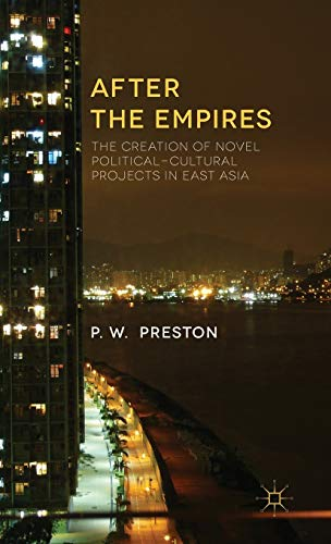 After the Empires: The Dissolution of Foreign Powers and the Creation of New States in East Asia: ...