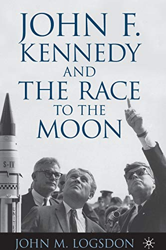 John F. Kennedy and the Race to the Moon (Palgrave Studies in the History of Science and Technology...