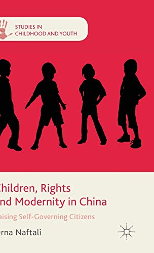 Children, Rights and Modernity in China: Raising Self-Governing Citizens: Orna Naftali