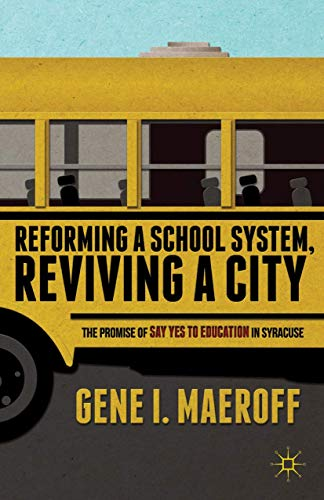 9781137346827: Reforming a School System, Reviving a City: The Promise of Say Yes to Education in Syracuse