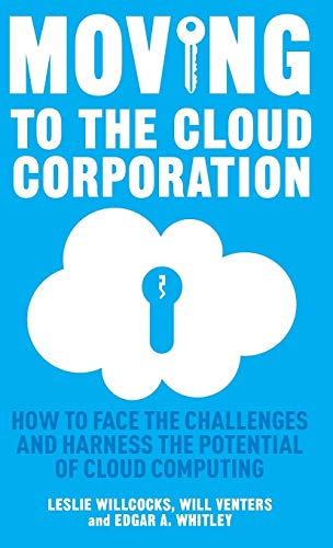 Moving to the Cloud Corporation: How to: Willcocks, L.; Venters,