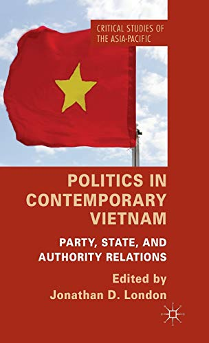 9781137347527: Politics in Contemporary Vietnam: Party, State, and Authority Relations (Critical Studies of the Asia-Pacific)