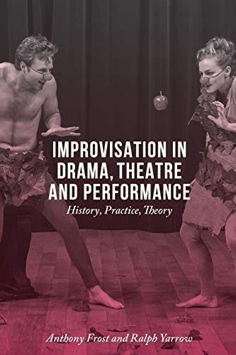 9781137348104: Improvisation in Drama, Theatre and Performance: History, Practice, Theory