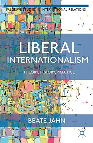 9781137348425: Liberal Internationalism: Theory, History, Practice (Palgrave Studies in International Relations)