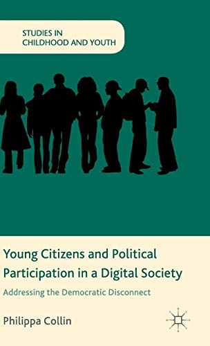 9781137348821: Young Citizens and Political Participation in a Digital Society: Addressing the Democratic Disconnect (Studies in Childhood and Youth)