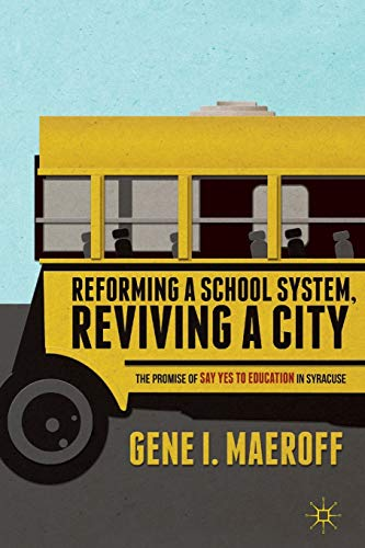 9781137349651: Reforming a School System, Reviving a City: The Promise of Say Yes to Education in Syracuse