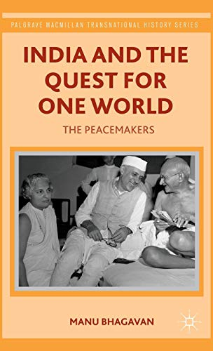 India and the Quest for One World: The Peacemakers (Palgrave Macmillan Transnational History Series...