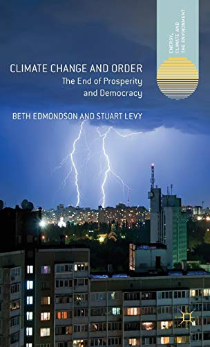 9781137351241: Climate Change and Order: The End of Prosperity and Democracy (Energy, Climate and the Environment)